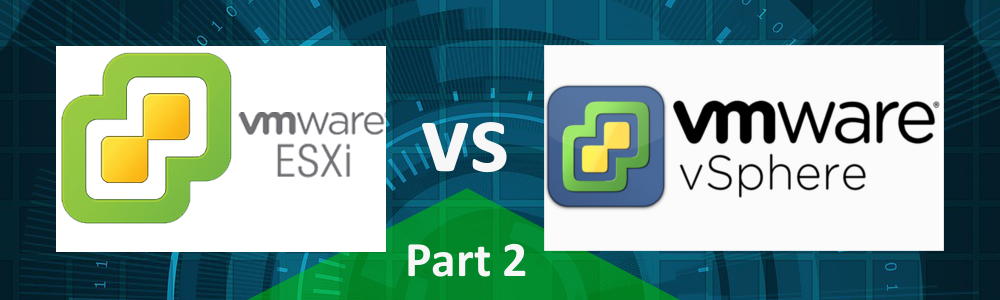 Uncovering the Differences Between VMware ESXi (Free) and VMware vSphere Essentials – Part 2