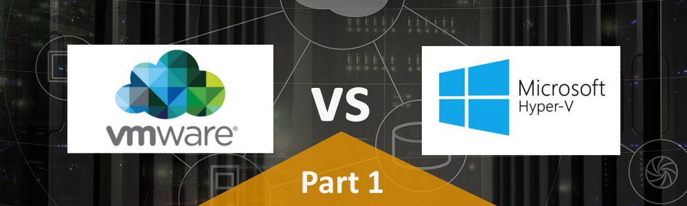 Everything You Wanted to Know About the Differences between VMware and Hyper-V – Part 1