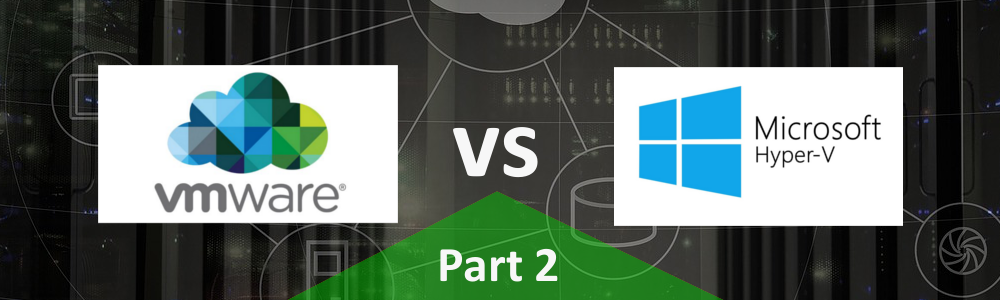 Everything You Wanted to Know About the Differences between VMware and Hyper-V – Part 2